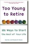 Buy *Too Young to Retire: 101 Ways to Start the Rest of Your Life* online