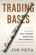 *Trading Bases: A Story About Wall Street, Gambling, and Baseball (Not Necessarily in That Order)* by Joe Peta