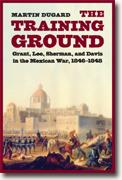 Buy *The Training Ground: Grant, Lee, Sherman, and Davis in the Mexican War, 1846-1848* by Martin Dugard online