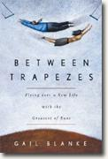 Buy *Between Trapezes: Flying Into a New Life with the Greatest of Ease* online