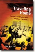 Buy *Traveling Home: Sacred Harp Singing and American Pluralism (Music in American Life)* by Kiri Miller online