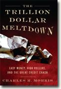 Buy *The Trillion Dollar Meltdown: Easy Money, High Rollers, and the Great Credit Crash* by Charles R. Morris online