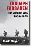 Buy *Triumph Forsaken: The Vietnam War, 1954-1965* by Mark Moyar online
