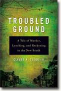Buy *Troubled Ground: A Tale of Murder, Lynching, and Reckoning in the New South* by Claude A. Clegg III online