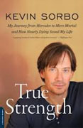 Buy *True Strength: My Journey from Hercules to Mere Mortal--and How Nearly Dying Saved My Life* by Kevin Sorbo online