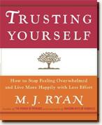 Buy *Trusting Yourself: How to Stop Feeling Overwhelmed and Live More Happily with Less Effort* online