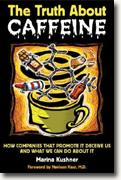 *The Truth About Caffeine: How Companies That Promote It Deceive Us and What We Can Do About It* by Marina Kushner