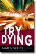 *Try Dying* by James Scott Bell