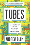 *Tubes: A Journey to the Center of the Internet* by Andrew Blum