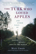 Buy *The Turk Who Loved Apples: And Other Tales of Losing My Way Around the World* by Matt Grossonline