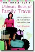Buy *The Travel Mom's Ultimate Book of Family Travel: Planning, Surviving, and Enjoying Your Vacation Together* by Emily Kaufman online