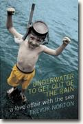 Buy *Underwater to Get Out of the Rain: A Love Affair with the Sea* by Trevor Norton online