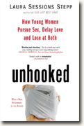 Buy *Unhooked: How Young Women Pursue Sex, Delay Love and Lose at Both* by Laura Sessions Stepp online
