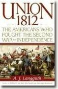 *Union 1812: The Americans Who Fought the Second War of Independence* by A.J. Langguth