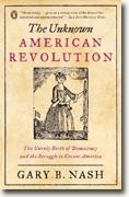 *The Unknown American Revolution: The Unruly Birth of Democracy and the Struggle to Create America* by Gary B. Nash