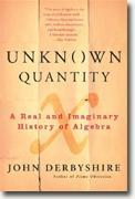 Buy *Unknown Quantity: A Real and Imaginary History of Algebra* by John Derbyshire online