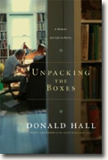 *Unpacking the Boxes: A Memoir of a Life in Poetry* by Donald Hall