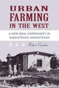 *Urban Farming in the West: A New Deal Experiment in Subsistence Homesteads* by Robert M. Carriker