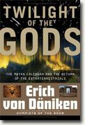 Buy *Twilight of the Gods: The Mayan Calendar and the Return of the Extraterrestrials* by Erich von Daniken online