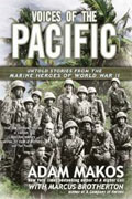 *Voices of the Pacific: Untold Stories from the Marine Heroes of World War II* by Adam Makos with Marcus Brotherton