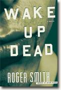 *Wake Up Dead: A Thriller* by Roger Smith