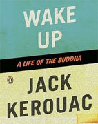 *Wake Up: A Life of the Buddha* by Jack Kerouac