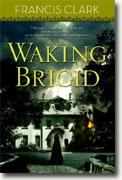 Buy *Waking Brigid* by Francis Clark