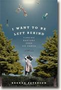 Buy *I Want to Be Left Behind: Finding Rapture Here on Earth* by Brenda Peterson online
