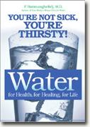 Buy *Water: For Health, For Healing, For Life: You're Not Sick, You're Thirsty!* online