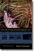 *The Way Things Always Happen Here: Eight Stories and a Novella* by Kevin C. Stewart