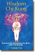 *Wisdom Chi Kung: Practices for Enlivening the Brain with Chi Energy* by Mantak Chia