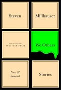 *We Others: New and Selected Stories* by Steven Millhauser