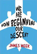 *We Are Now Beginning Our Descent* by James Meek