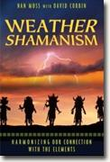 Buy *Weather Shamanism: Harmonizing Our Connection with the Elements* by Nan Moss and David Corbin online