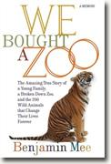 *We Bought a Zoo: The Amazing True Story of a Young Family, a Broken Down Zoo, and the 200 Wild Animals That Change Their Lives Forever* by Benjamin Mee