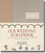 Our Wedding Scrapbook: The Perfect Keepsake Book for the Special Moments, Celebrations, and Romance of Your Wedding