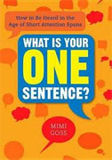 Buy *What Is Your One Sentence?: How to Be Heard in the Age of Short Attention Spans* by Mimi Goss online