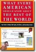 What Every American Should Know About the Rest of the World: Your Guide to Today's Hot Spots, Hot Shots, and Incendiary Issues