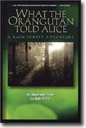 What the Orangutan Told Alice - A Rainforest Adventure