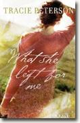 Buy *What She Left for Me* by Tracie Peterson online