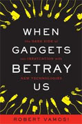 *When Gadgets Betray Us: The Dark Side of Our Infatuation With New Technologies* by Robert Vamosi