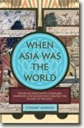 Buy *When Asia Was the World: Traveling Merchants, Scholars, Warriors, and Monks Who Created the 'Riches of the East'* by Stewart Gordon online