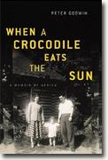*When a Crocodile Eats the Sun: A Memoir of Africa* by Peter Godwin