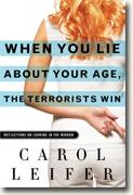 *When You Lie About Your Age, the Terrorists Win: Reflections on Looking in the Mirror* by Carol Leifer