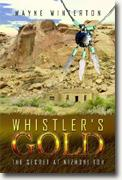 *Whistler's Gold: The Secret at Nizhoni Toh* by Wayne Winterton