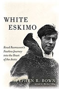 Buy *White Eskimo: Knud Rasmussen's Fearless Journey into the Heart of the Arctic* by Stephen R. Bowno nline