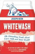 Buy *Whitewash: The Disturbing Truth About Cow's Milk and Your Health* by Joseph Keon online