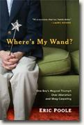 Buy *Where's My Wand?: One Boy's Magical Triumph over Alienation and Shag Carpeting* by Eric Poole online
