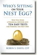 *Who's Sitting on Your Nest Egg?: Why You Need a Financial Advisor and Ten Easy Tests for Finding the Best One* by Robin S. Davis