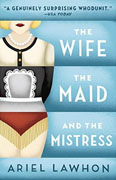 Buy *The Wife, the Maid and the Mistress* by Ariel Lawhon online